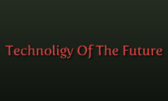 Technoligy Of The Future