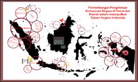 Perkembangan Pengelolaan Kekuasaan Negara di Pusat dan Daera