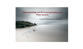 Copy of Understanding and Eliminating Anxiety and Panic Attacks