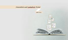 Naturalistic and Symbolistic Period )
