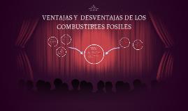Copy of VENTAJAS Y  DESVENTAJAS DE LOS COMBUSTIBLES FOSILES