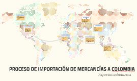 PROCESO DE IMPORTACION DE MERCANCIAS