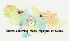 Online Learning Noon, Ngayon, at Bukas