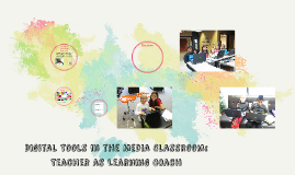 T& L Digital Tools in the Media Classroom: Teacher as Learning Co