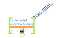 Copy of La sociedad desescolarizada