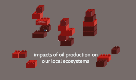 impacts of oil production on our local ecosystems