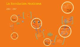 Copy of La Revolución Mexicana 1910 -1917
