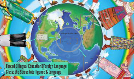 Forced Bilingual Education&Foreign Language Class; the Stres