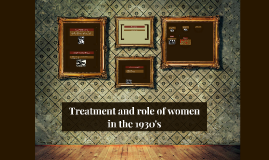 Treatment and role of women in the 1930's