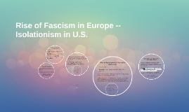 Rise of Fascism in Europe -- Isolationism in U.S.