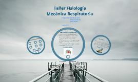 Mecánica Respiratoria ~ Taller Fisiologia