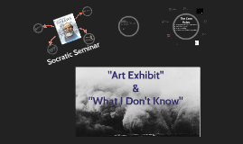 Introduction to Socratic Seminar_Art Exhibit&WhatIDontKnow