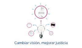 Copy of V2Cambiar visión, mejorar justicia