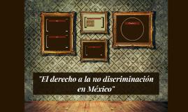 """""""EL DERECHO A LA NO DISCRIMINACIÓN EN MÉXICO"""""""