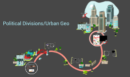 Political Divisions/Urban Geo