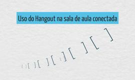 Uso do Hangout na sala de aula conectada