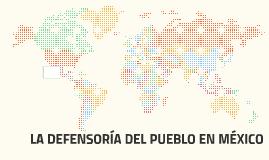 LA DEFENSORÍA DEL PUEBLO EN MÉXICO