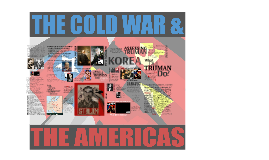 Copy of Truman and the Cold War/Cold War and the Americas IB History