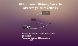 Copy of Globalización: Historia, Concepto, Alcances y Límites actual