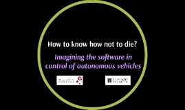 How to know how not to die. Imagining the software in control of autonomous vehicles