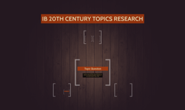 IB 20TH CENTURY TOPICS RESEARCH