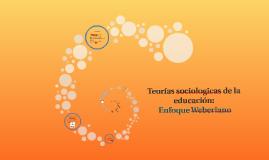 Teorias sociologicas de la educación: Enfoque Weberiano