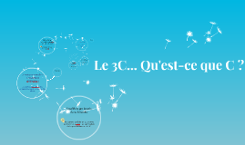 Le 3C... en quelques questions