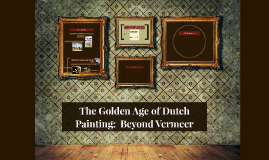 The Golden Age of Dutch Painting:  Beyond Vermeer