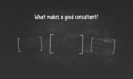 What makes a good consultant?