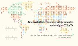 América Latina: Economías dependientes en los siglos XIX y XX