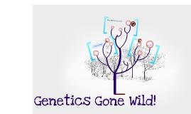 Genetics Gone Wild