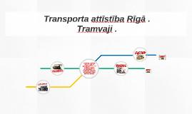Transporta attīstība Rīgā .