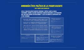 DIMENSION ETICO POLITICA DE LA PRAXIS DOCENTE