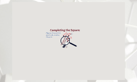 Copy of Completing the Square