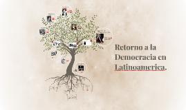 Copy of Retorno a la Democracia en Latinoamerica.
