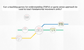 Can a teaching games for understanding (TGFU) or game sense