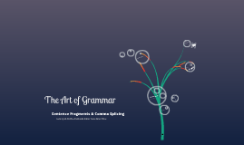 Copy of The Art of Grammar: Sentence Fragments & Comma Splicing