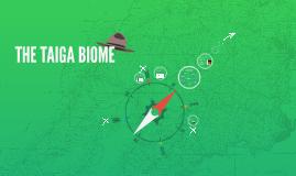 THE TAIGA BIOME