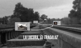LA LOCURA, EL TRAGALUZ