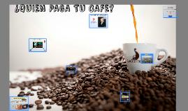 ¿QUIEN PAGA TU CAFE?