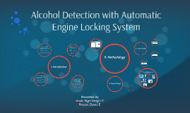 alcohol detection with automatic engine locking system by nigel anub on prezi. Black Bedroom Furniture Sets. Home Design Ideas