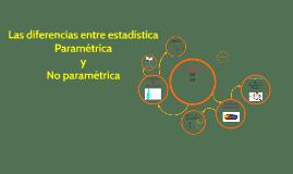 Copy of Las diferencias entre estadística Paramétrica y No paramétrica