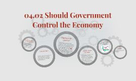Copy of 04.02 Should Government Control the Economy