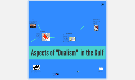 Aspects of Dualosm in the Gulf