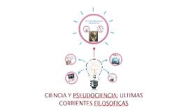 CIENCIA Y PSEUDOCIENCIA; ULTIMAS CORRIENTES FILOSOFICAS