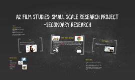 A2 FILM STUDIES: SMALL SCALE RESEARCH PROJECT