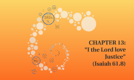"""CHAPTER 13: """"I the Lord love Justice"""" (Isaiah 61.8)"""