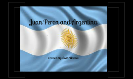 Juan Peron and Argentina