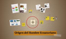 Origen del Hombre Ecuatoriano