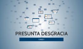 PRESUNTA DESAGRACIA